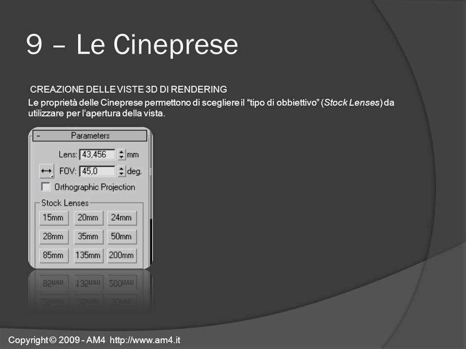 9 – Le Cineprese CREAZIONE DELLE VISTE 3D DI RENDERING Le proprietà delle Cineprese permettono di scegliere il tipo di obbiettivo (Stock Lenses) da ut