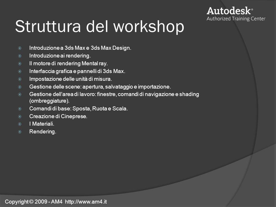 Struttura del workshop Introduzione a 3ds Max e 3ds Max Design. Introduzione ai rendering. Il motore di rendering Mental ray. Interfaccia grafica e pa