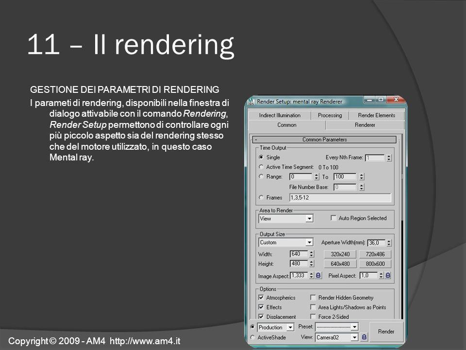 11 – Il rendering GESTIONE DEI PARAMETRI DI RENDERING I parameti di rendering, disponibili nella finestra di dialogo attivabile con il comando Renderi