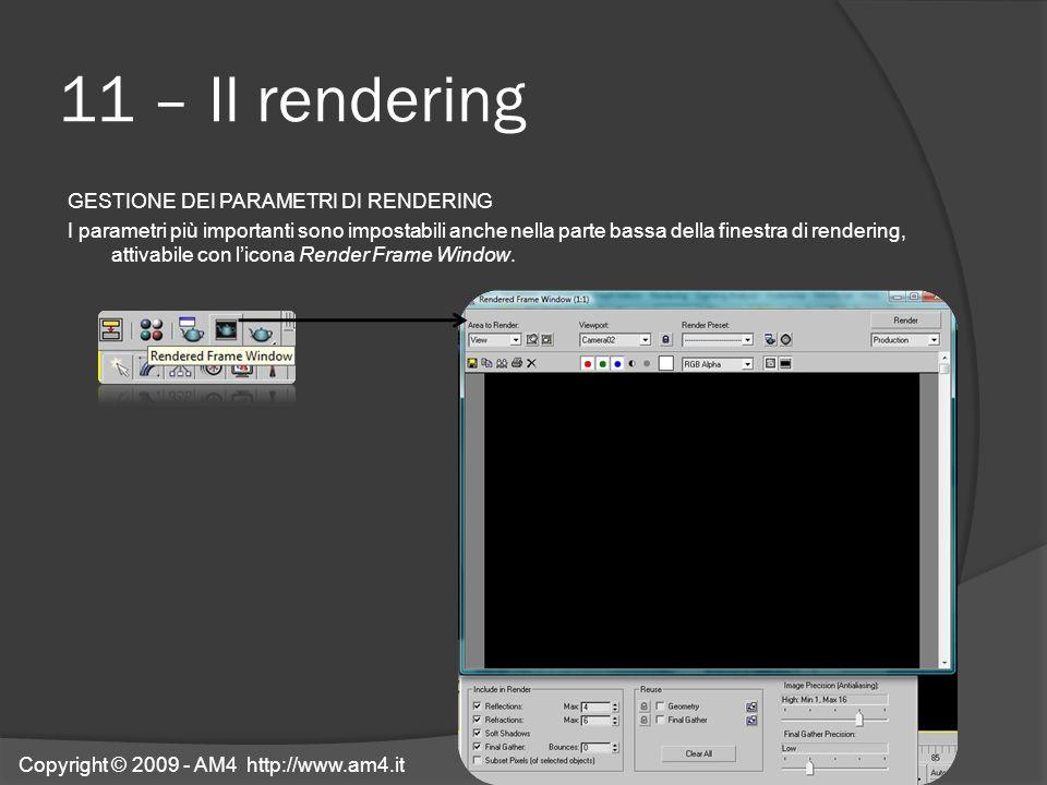 11 – Il rendering GESTIONE DEI PARAMETRI DI RENDERING I parametri più importanti sono impostabili anche nella parte bassa della finestra di rendering,