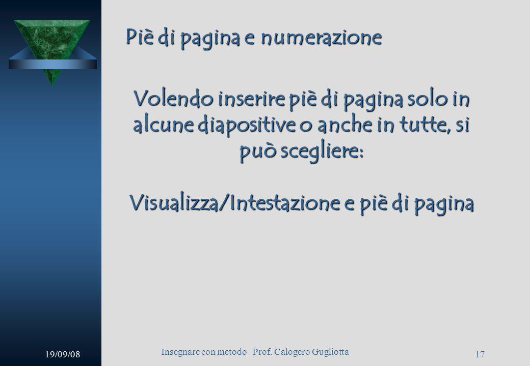 19/09/08 Insegnare con metodo Prof. Calogero Gugliotta 16 Schema diapositiva Lo sfondo impostato in una diapositiva schema sarà esteso a tutte le diap