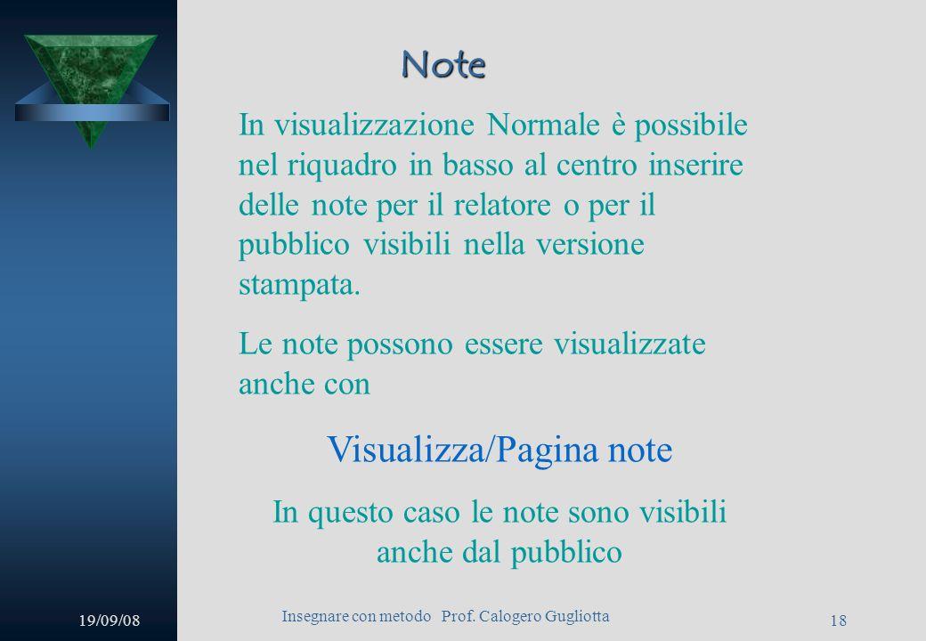 19/09/08 Insegnare con metodo Prof. Calogero Gugliotta 17 Piè di pagina e numerazione Volendo inserire piè di pagina solo in alcune diapositive o anch
