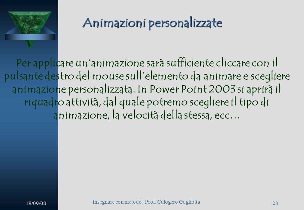 19/09/08 Insegnare con metodo Prof. Calogero Gugliotta 27 Barra disegno Infine sarà possibile inserire effetti tridimensionali con lultimo pulsante a