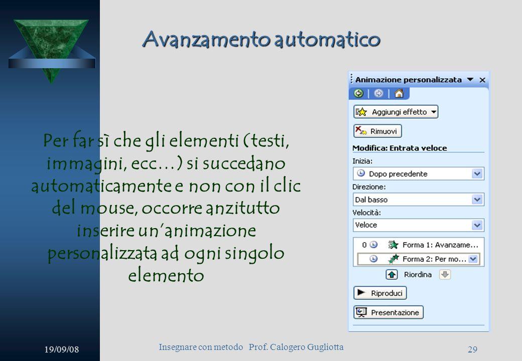 19/09/08 Insegnare con metodo Prof. Calogero Gugliotta 28 Animazioni personalizzate Per applicare unanimazione sarà sufficiente cliccare con il pulsan