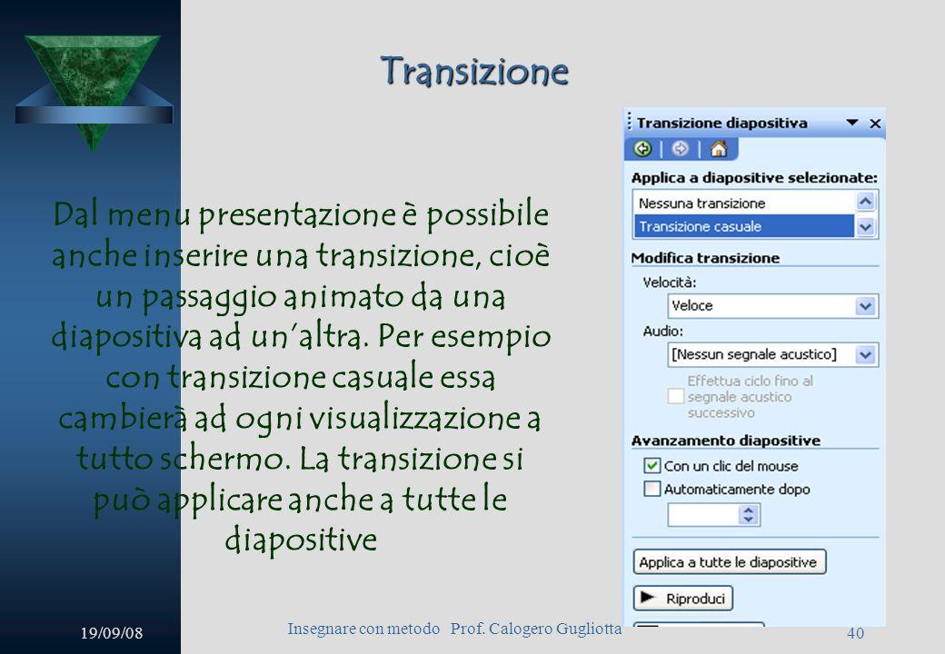 19/09/08 Insegnare con metodo Prof. Calogero Gugliotta 39 Visualizzazione sequenza diapositive