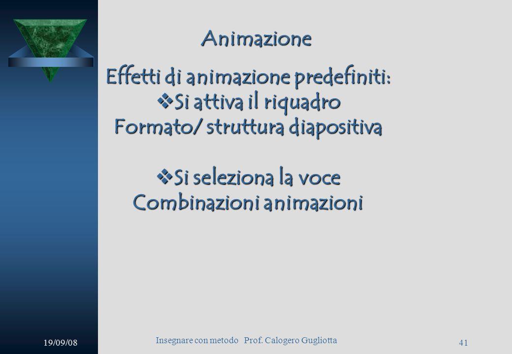 19/09/08 Insegnare con metodo Prof. Calogero Gugliotta 40 Transizione Dal menu presentazione è possibile anche inserire una transizione, cioè un passa