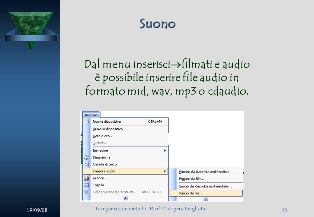 19/09/08 Insegnare con metodo Prof. Calogero Gugliotta 42 Animazione Ad ogni elemento sulla diapositiva si può dare una animazione personalizzata: Pre
