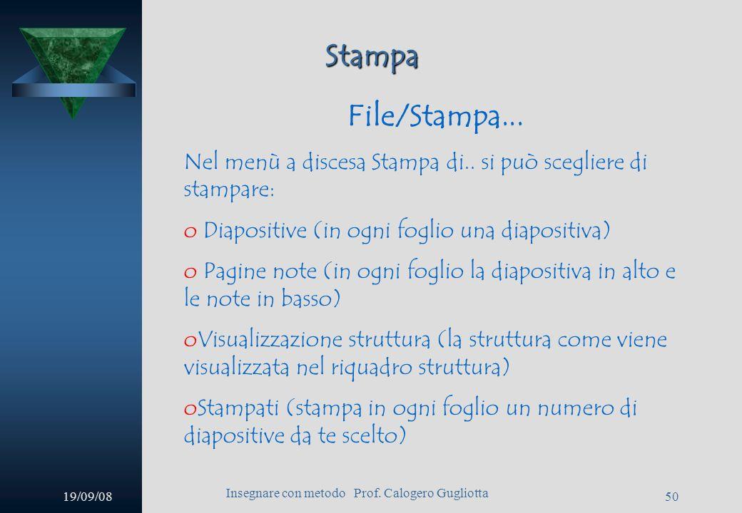 19/09/08 Insegnare con metodo Prof. Calogero Gugliotta 49 Stampa Selezione di un formato File/Imposta pagina Se si vuole stampare si sceglie il format