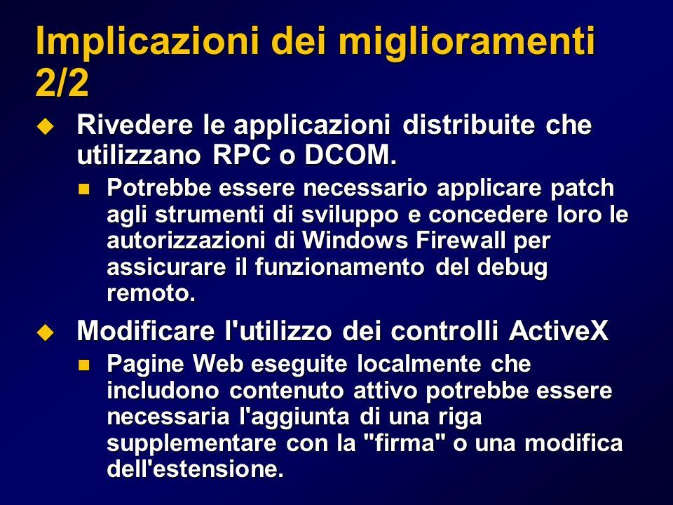 Implicazioni dei miglioramenti 2/2 Rivedere le applicazioni distribuite che utilizzano RPC o DCOM.