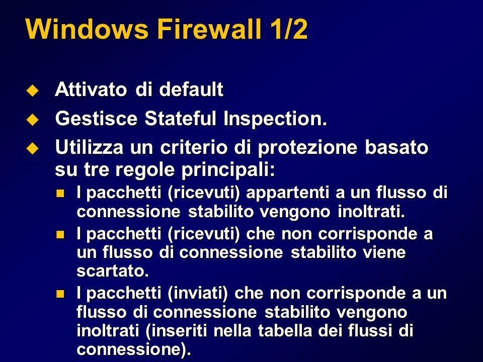 Windows Firewall 1/2 Attivato di default Attivato di default Gestisce Stateful Inspection. Gestisce Stateful Inspection. Utilizza un criterio di prote