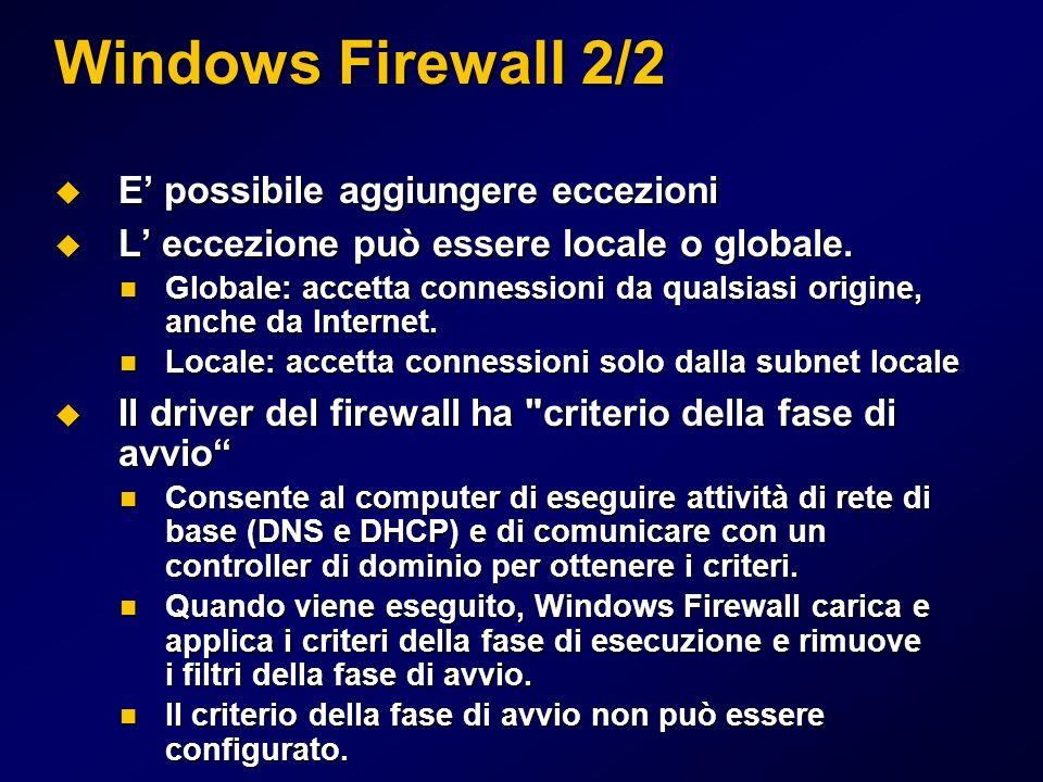 Windows Firewall 2/2 E possibile aggiungere eccezioni E possibile aggiungere eccezioni L eccezione può essere locale o globale. L eccezione può essere