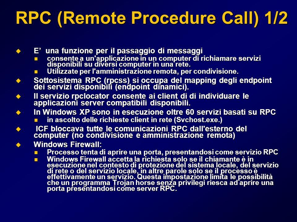 RPC (Remote Procedure Call) 1/2 E una funzione per il passaggio di messaggi E una funzione per il passaggio di messaggi consente a un applicazione in un computer di richiamare servizi disponibili su diversi computer in una rete.