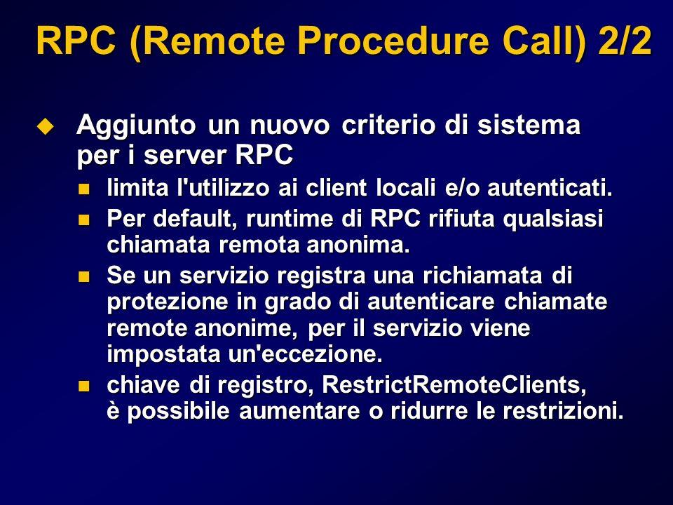 RPC (Remote Procedure Call) 2/2 Aggiunto un nuovo criterio di sistema per i server RPC Aggiunto un nuovo criterio di sistema per i server RPC limita l utilizzo ai client locali e/o autenticati.