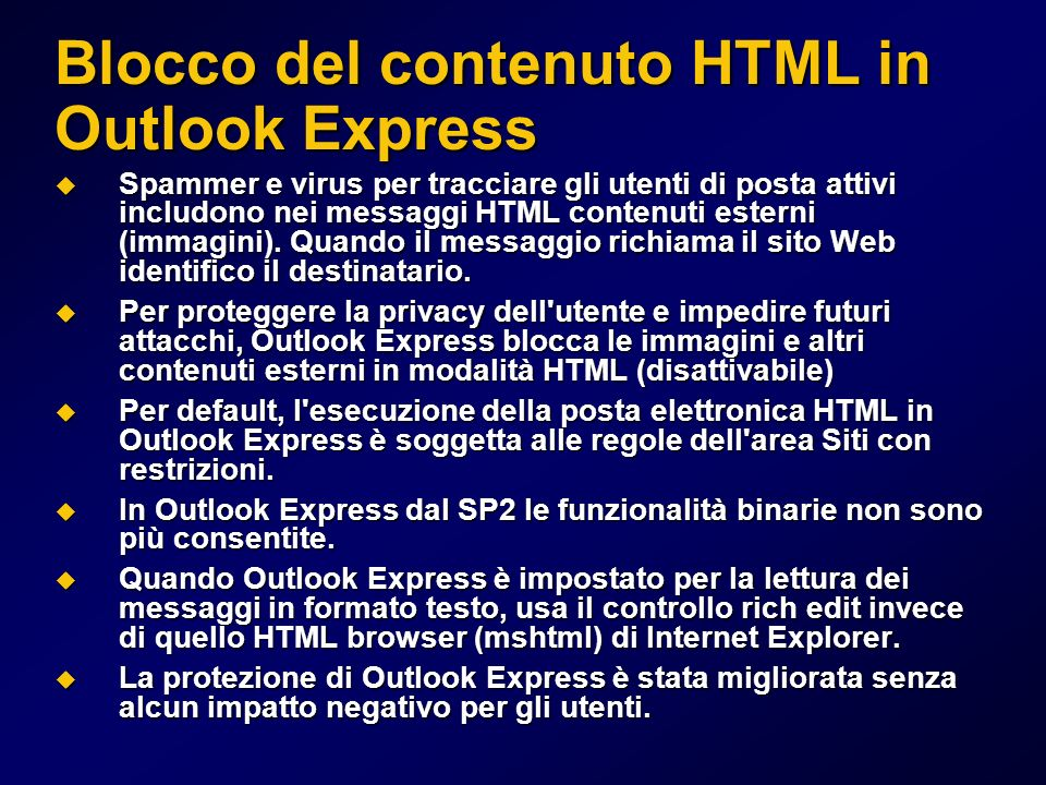 Blocco del contenuto HTML in Outlook Express Spammer e virus per tracciare gli utenti di posta attivi includono nei messaggi HTML contenuti esterni (immagini).