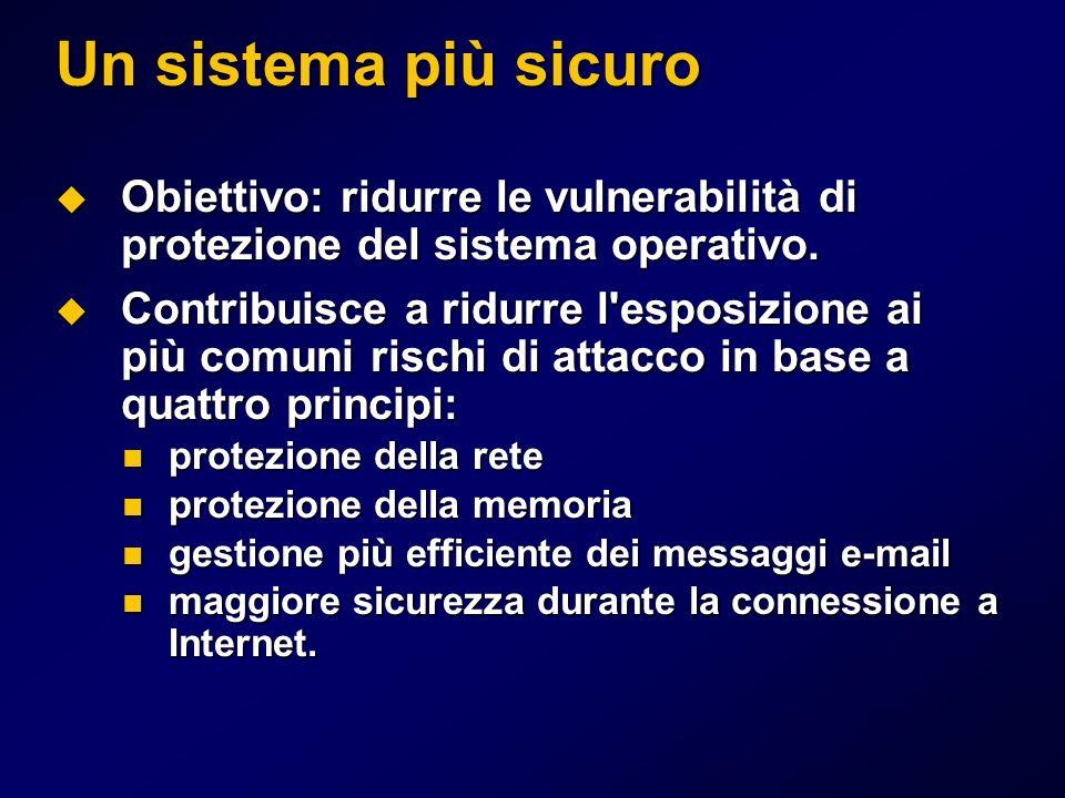 Un sistema più sicuro Obiettivo: ridurre le vulnerabilità di protezione del sistema operativo.