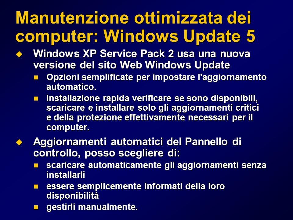 Manutenzione ottimizzata dei computer: Windows Update 5 Windows XP Service Pack 2 usa una nuova versione del sito Web Windows Update Windows XP Service Pack 2 usa una nuova versione del sito Web Windows Update Opzioni semplificate per impostare l aggiornamento automatico.
