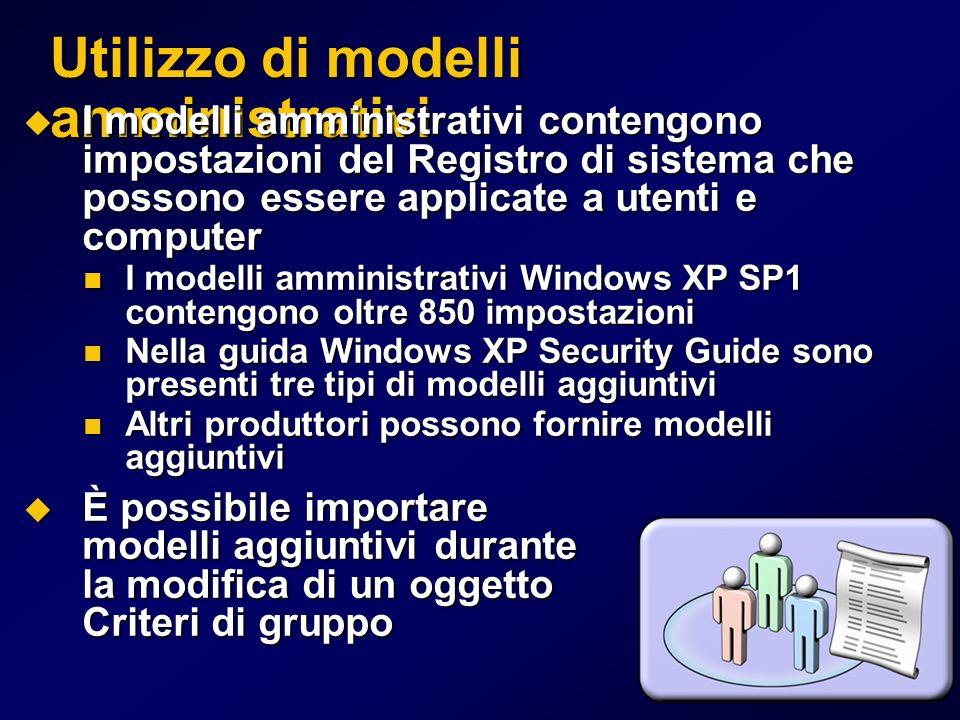 Utilizzo di modelli amministrativi I modelli amministrativi contengono impostazioni del Registro di sistema che possono essere applicate a utenti e co