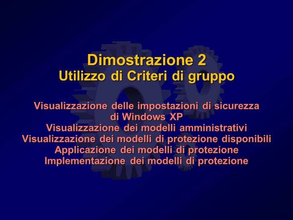 Dimostrazione 2 Utilizzo di Criteri di gruppo Visualizzazione delle impostazioni di sicurezza di Windows XP Visualizzazione dei modelli amministrativi Visualizzazione dei modelli di protezione disponibili Applicazione dei modelli di protezione Implementazione dei modelli di protezione