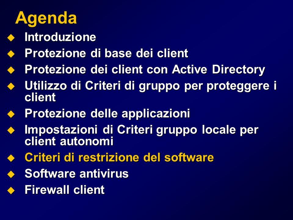 Agenda Introduzione Introduzione Protezione di base dei client Protezione di base dei client Protezione dei client con Active Directory Protezione dei