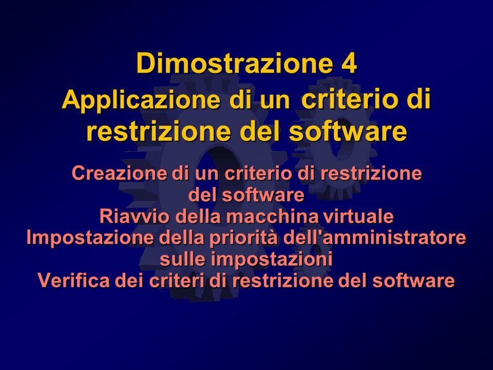 Dimostrazione 4 Applicazione di un criterio di restrizione del software Creazione di un criterio di restrizione del software Riavvio della macchina virtuale Impostazione della priorità dell amministratore sulle impostazioni Verifica dei criteri di restrizione del software
