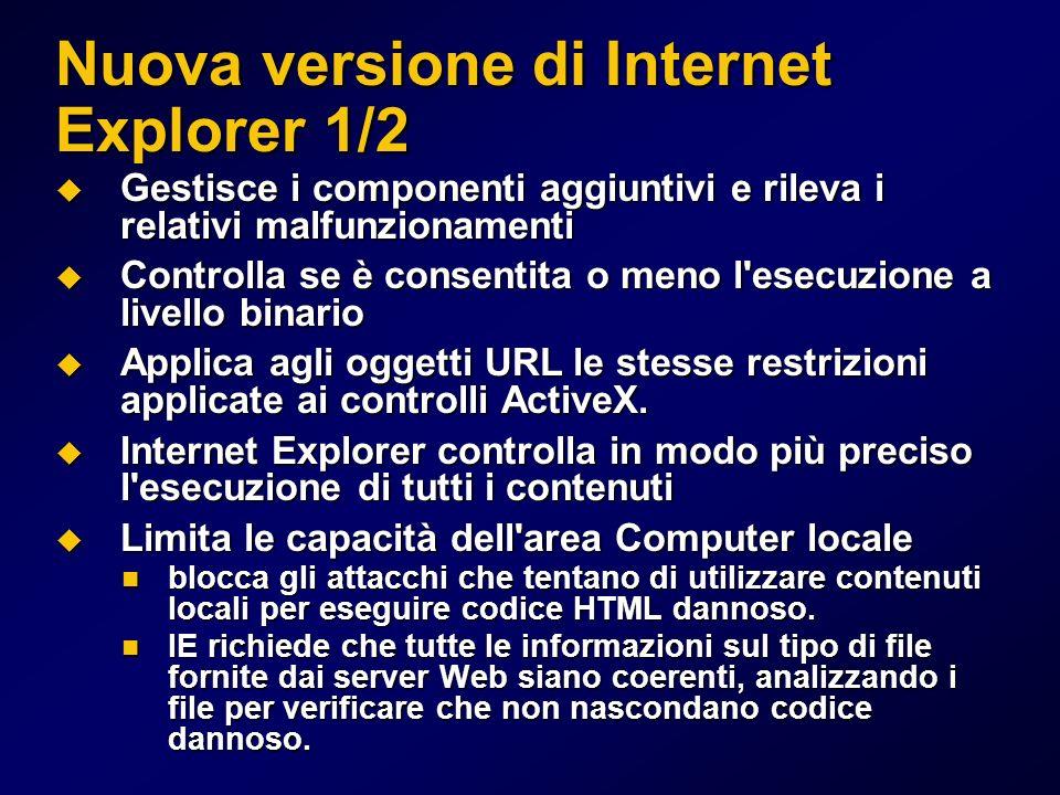 Nuova versione di Internet Explorer 1/2 Gestisce i componenti aggiuntivi e rileva i relativi malfunzionamenti Gestisce i componenti aggiuntivi e rilev