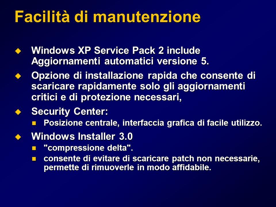 Facilità di manutenzione Windows XP Service Pack 2 include Aggiornamenti automatici versione 5. Windows XP Service Pack 2 include Aggiornamenti automa