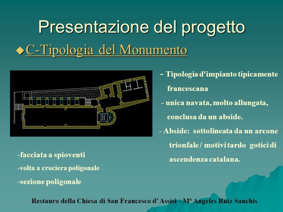 Presentazione del progetto C-Tipologia del Monumento C-Tipologia del Monumento - Tipologia d'impianto tipicamente francescana - unica navata, molto al