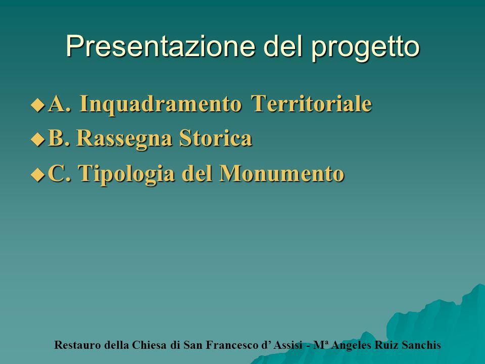 Presentazione del progetto A. Inquadramento Territoriale A. Inquadramento Territoriale B. Rassegna Storica B. Rassegna Storica C. Tipologia del Monume