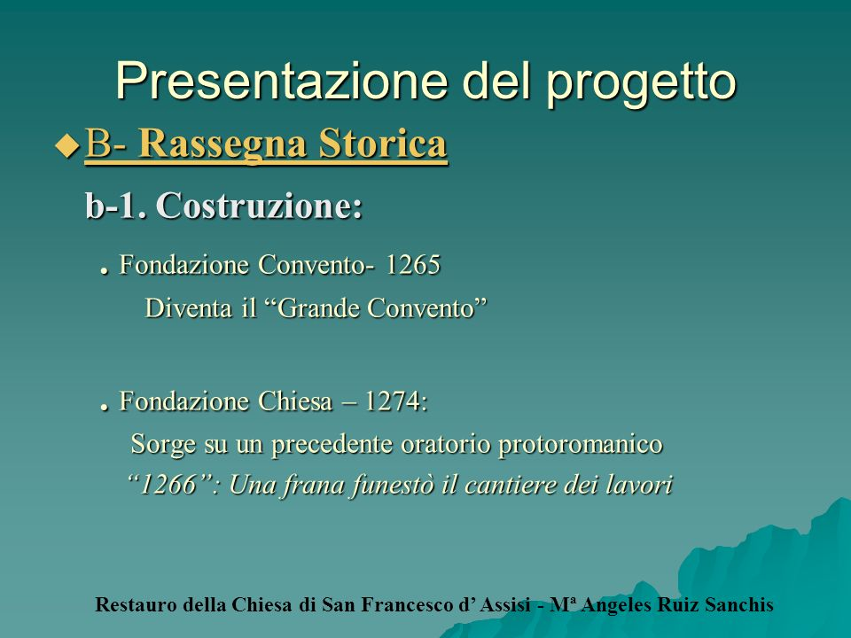 Presentazione del progetto B- Rassegna Storica B- Rassegna Storica b-1. Costruzione: b-1. Costruzione:. Fondazione Convento- 1265. Fondazione Convento