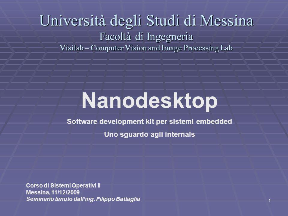 2 Nella scorsa lezione abbiamo iniziato a vedere le caratteristiche di Nanodesktop, un SDK per piattaforme embedded sviluppato presso il laboratorio Visilab di questa Università.