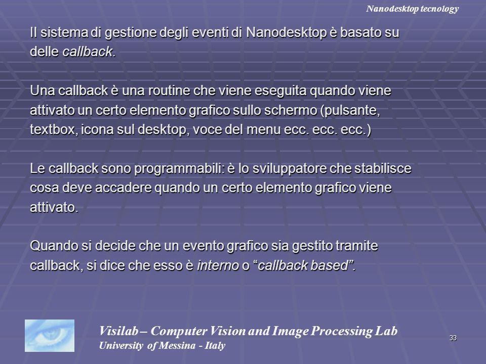 33 Il sistema di gestione degli eventi di Nanodesktop è basato su delle callback. Una callback è una routine che viene eseguita quando viene attivato