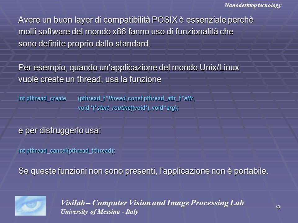 43 Avere un buon layer di compatibilità POSIX è essenziale perchè molti software del mondo x86 fanno uso di funzionalità che sono definite proprio dallo standard.
