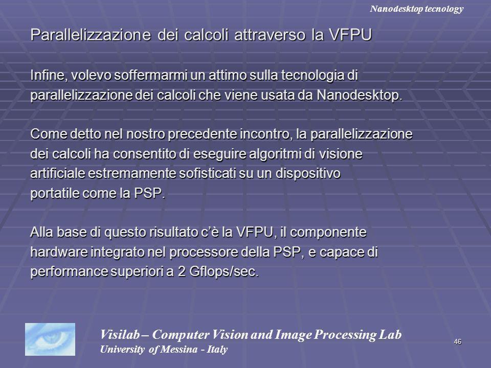 46 Parallelizzazione dei calcoli attraverso la VFPU Infine, volevo soffermarmi un attimo sulla tecnologia di parallelizzazione dei calcoli che viene usata da Nanodesktop.