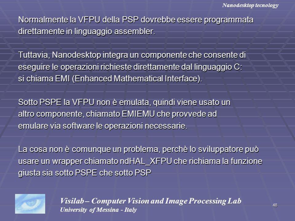 48 Normalmente la VFPU della PSP dovrebbe essere programmata direttamente in linguaggio assembler. Tuttavia, Nanodesktop integra un componente che con