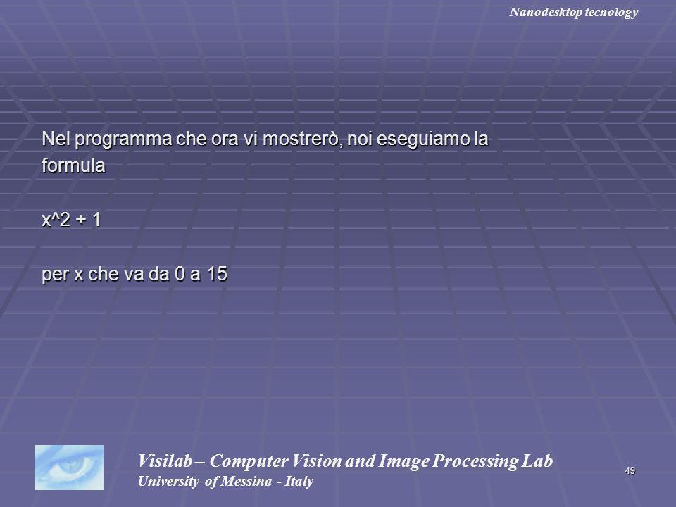 49 Nel programma che ora vi mostrerò, noi eseguiamo la formula x^2 + 1 per x che va da 0 a 15 Visilab – Computer Vision and Image Processing Lab Unive
