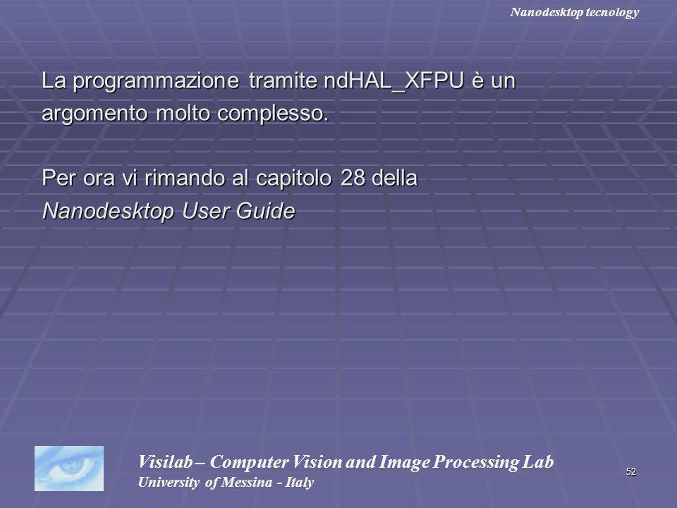 52 La programmazione tramite ndHAL_XFPU è un argomento molto complesso. Per ora vi rimando al capitolo 28 della Nanodesktop User Guide Visilab – Compu