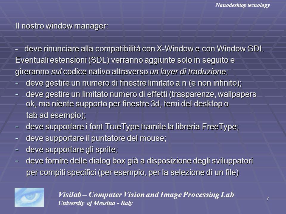 7 Il nostro window manager: - deve rinunciare alla compatibilità con X-Window e con Window GDI. Eventuali estensioni (SDL) verranno aggiunte solo in s