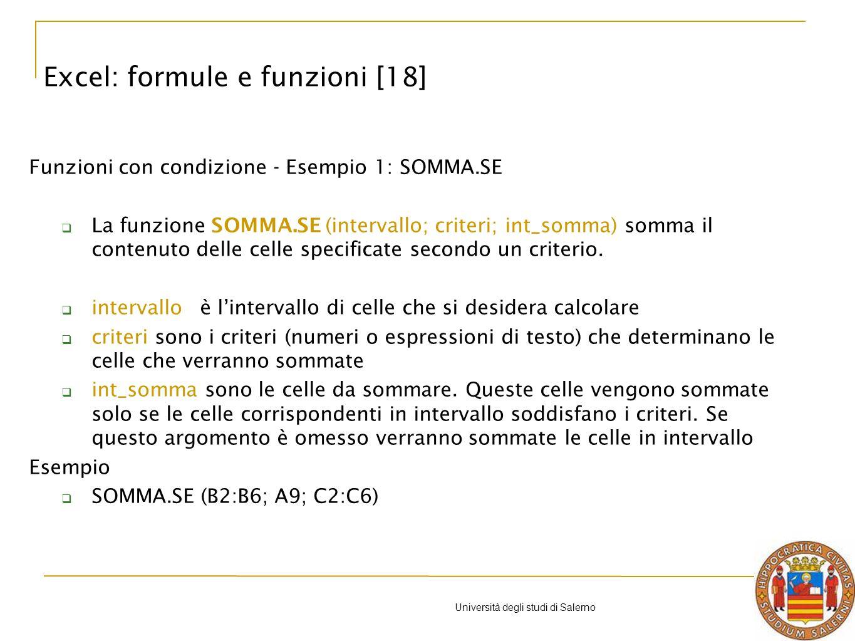 Università degli studi di Salerno Funzioni con condizione - Esempio 1: SOMMA.SE La funzione SOMMA.SE (intervallo; criteri; int_somma) somma il contenuto delle celle specificate secondo un criterio.