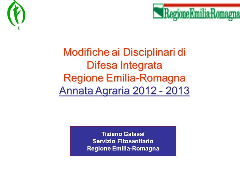 Modifiche ai Disciplinari di Difesa Integrata Regione Emilia-Romagna Annata Agraria 2012 - 2013 Tiziano Galassi Servizio Fitosanitario Regione Emilia-