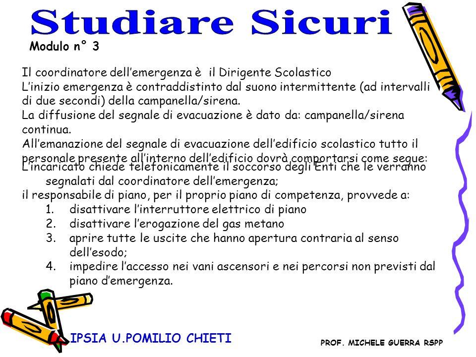 IPSIA U.POMILIO CHIETI Modulo n° 3 Il coordinatore dellemergenza è il Dirigente Scolastico Linizio emergenza è contraddistinto dal suono intermittente