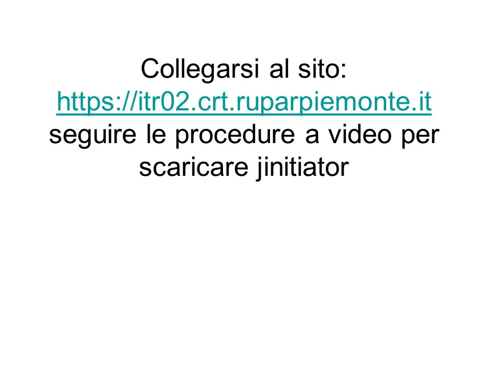 Collegarsi al sito: https://itr02.crt.ruparpiemonte.it seguire le procedure a video per scaricare jinitiator https://itr02.crt.ruparpiemonte.it