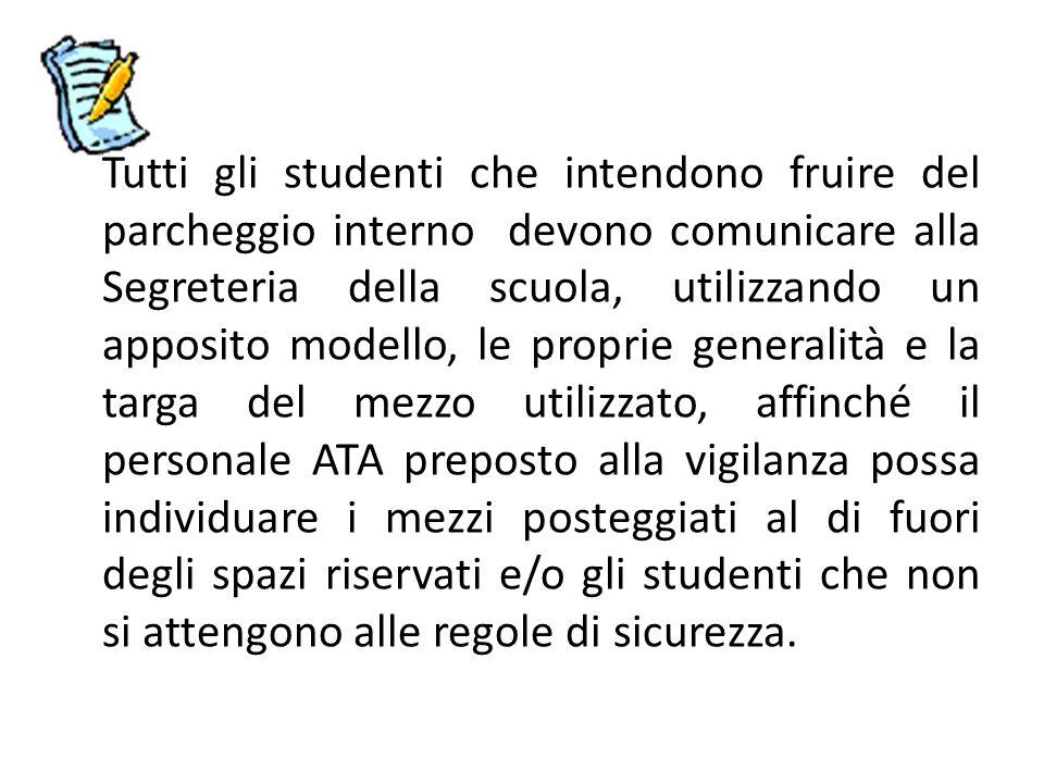 Tutti gli studenti che intendono fruire del parcheggio interno devono comunicare alla Segreteria della scuola, utilizzando un apposito modello, le pro