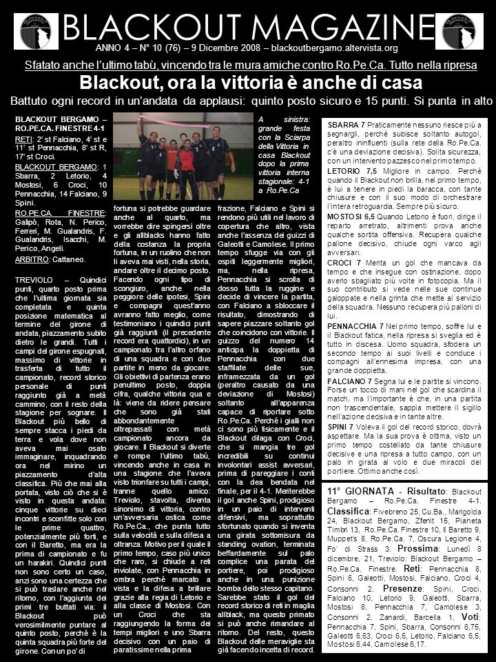 BLACKOUT MAGAZINE ANNO 4 – N° 10 (76) – 9 Dicembre 2008 – blackoutbergamo.altervista.org Sfatato anche lultimo tabù, vincendo tra le mura amiche contro Ro.Pe.Ca.