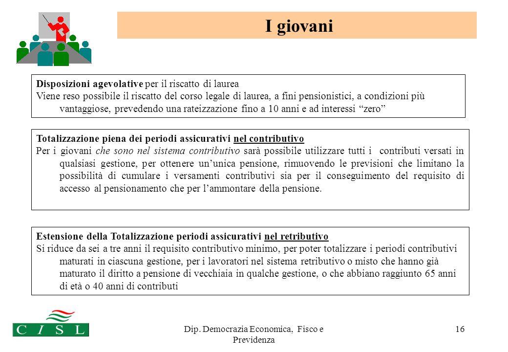 Dip. Democrazia Economica, Fisco e Previdenza 16 Totalizzazione piena dei periodi assicurativi nel contributivo Per i giovani che sono nel sistema con