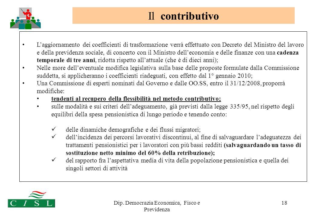 Dip. Democrazia Economica, Fisco e Previdenza 18 Laggiornamento dei coefficienti di trasformazione verrà effettuato con Decreto del Ministro del lavor