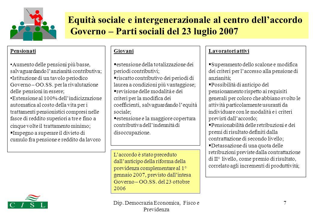 Dip. Democrazia Economica, Fisco e Previdenza 7 Equità sociale e intergenerazionale al centro dellaccordo Governo – Parti sociali del 23 luglio 2007 L