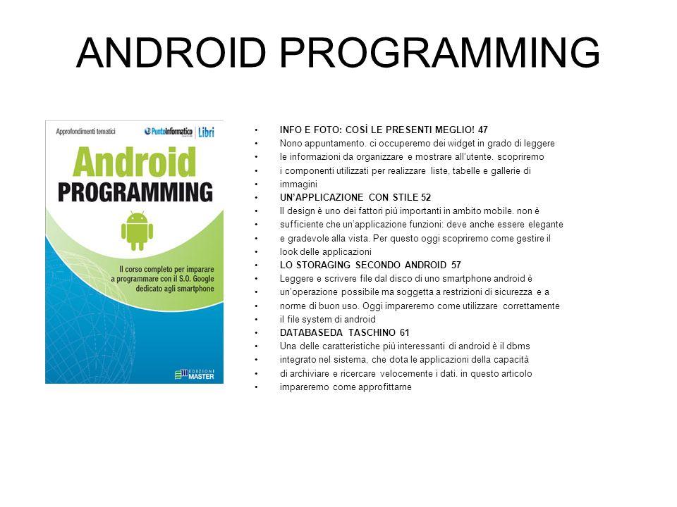 ANDROID PROGRAMMING GESTIONE DEI CONTENT PROVIDER 67 I content provider costituiscono la maniera di android per condividere dati fra le applicazioni.