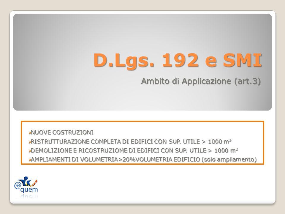 D.Lgs. 192 e SMI Ambito di Applicazione (art.3) NUOVE COSTRUZIONI NUOVE COSTRUZIONI RISTRUTTURAZIONE COMPLETA DI EDIFICI CON SUP. UTILE > 1000 m 2 RIS