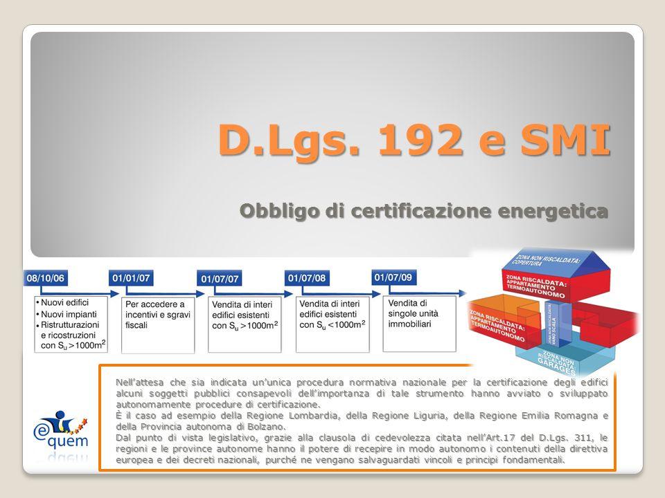 D.Lgs. 192 e SMI Obbligo di certificazione energetica Nellattesa che sia indicata ununica procedura normativa nazionale per la certificazione degli ed