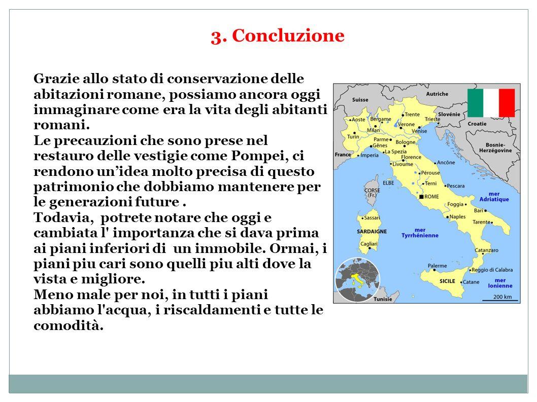 3. Concluzione Grazie allo stato di conservazione delle abitazioni romane, possiamo ancora oggi immaginare come era la vita degli abitanti romani. Le